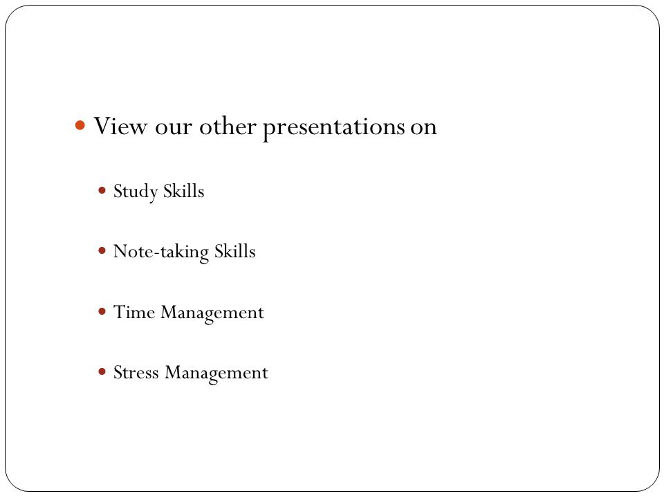 View our other presentations on Study Skills Note-taking Skills Time Management Stress Management