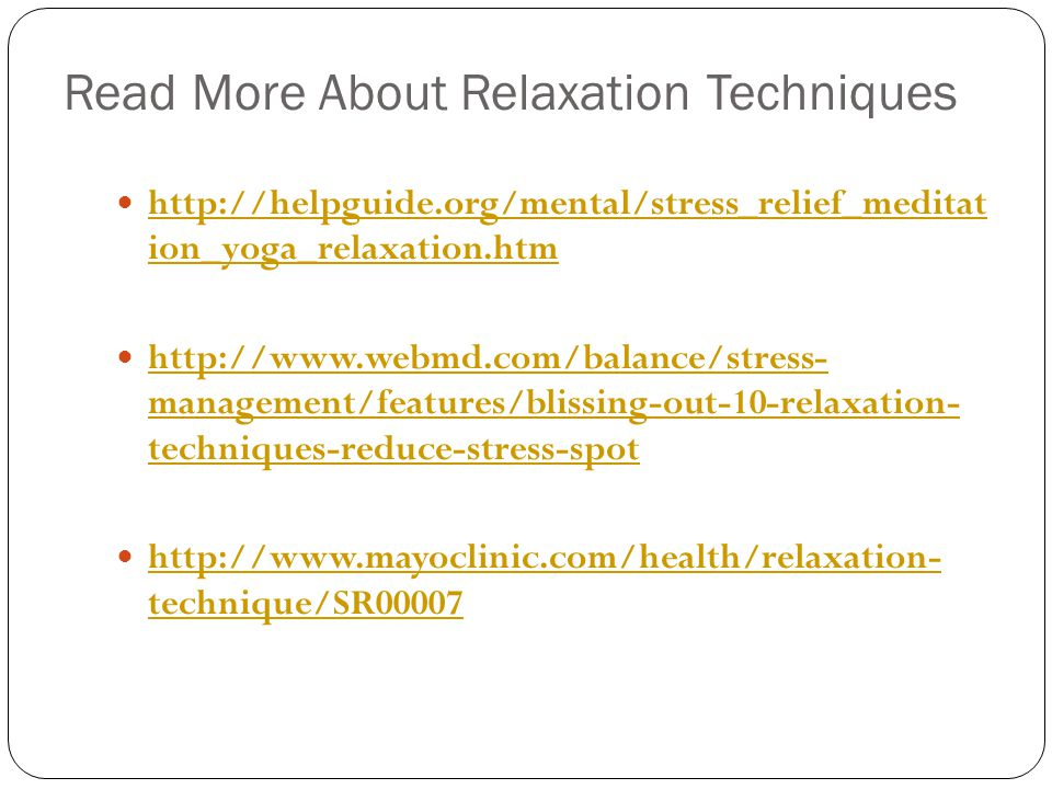 Read More About Relaxation Techniques http://helpguide.org/mental/stress_relief_meditat ion_yoga_relaxation.htm http://helpguide.org/mental/stress_rel