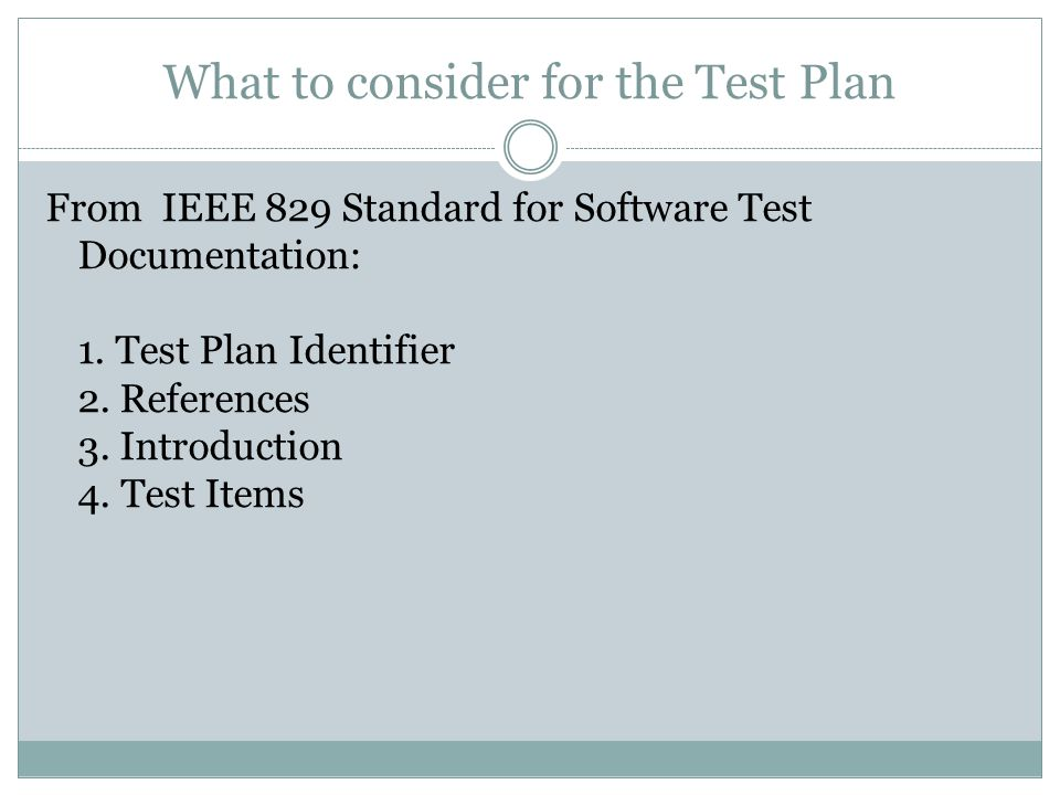 What to consider for the Test Plan From IEEE 829 Standard for Software Test Documentation: 1.