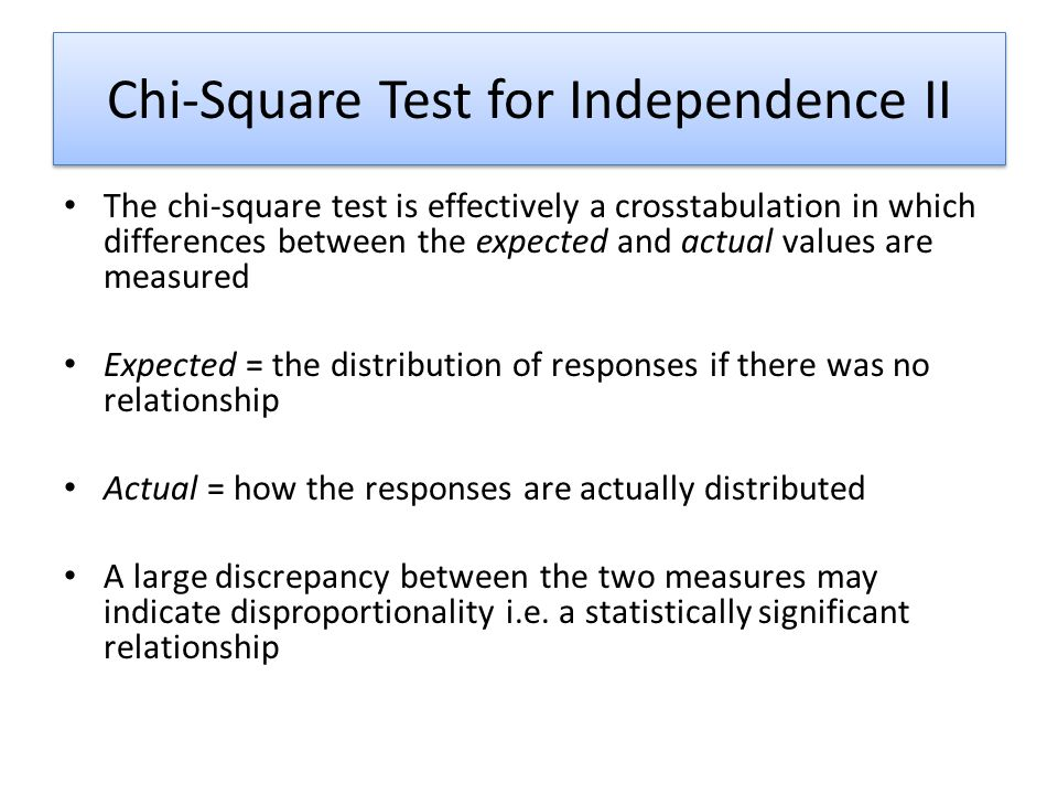 Chi-Square Test for Independence II The chi-square test is effectively a crosstabulation in which differences between the expected and actual values a