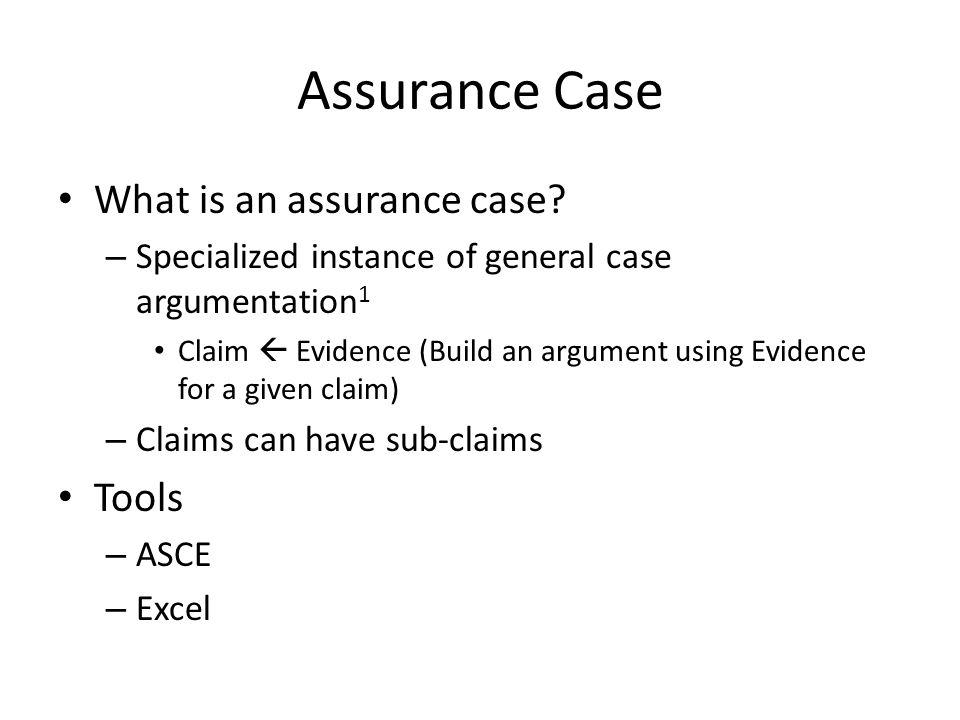Assurance Case What is an assurance case.