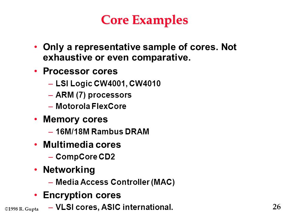 © 1998 R. Gupta 26 Core Examples Only a representative sample of cores.