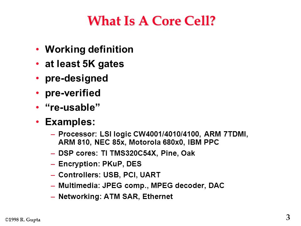 © 1998 R. Gupta 3 What Is A Core Cell.