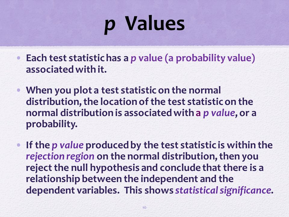 p Values Each test statistic has a p value (a probability value) associated with it. When you plot a test statistic on the normal distribution, the lo