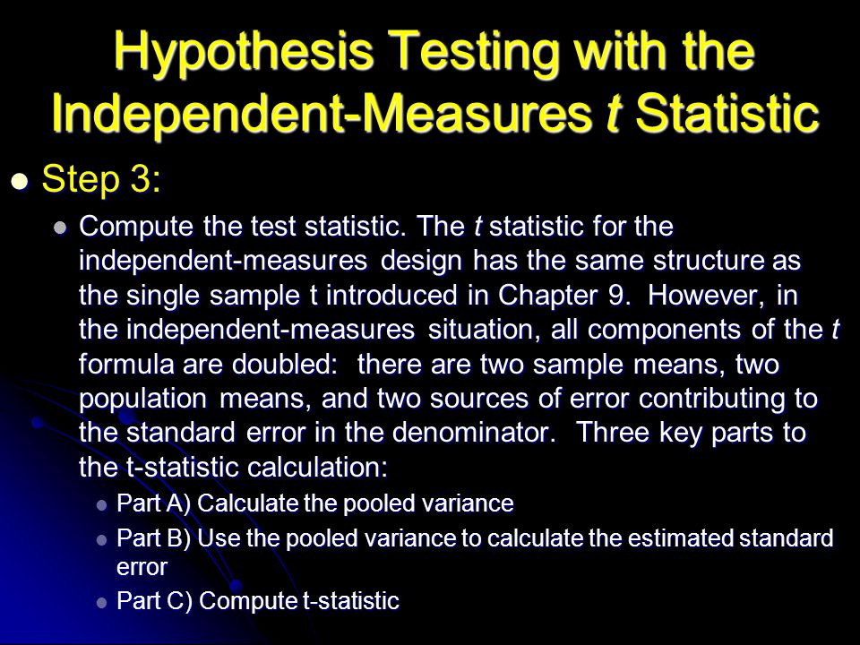 Hypothesis Testing with the Independent-Measures t Statistic Step 3: Step 3: Compute the test statistic. The t statistic for the independent-measures