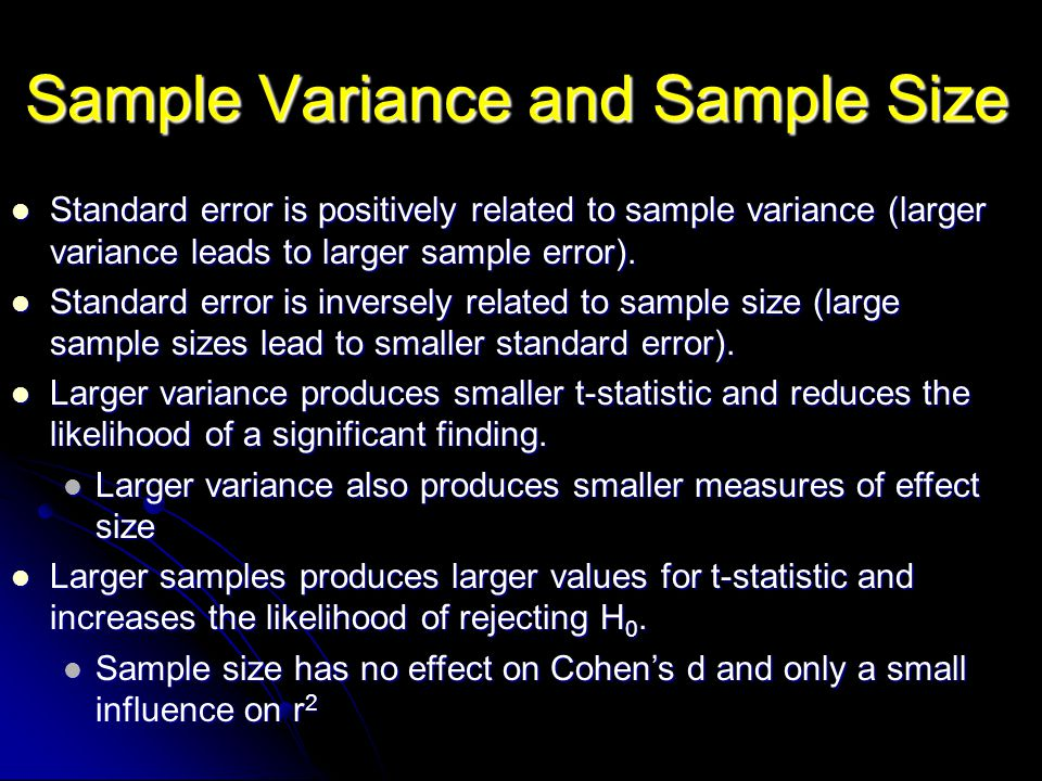 Sample Variance and Sample Size Standard error is positively related to sample variance (larger variance leads to larger sample error). Standard error