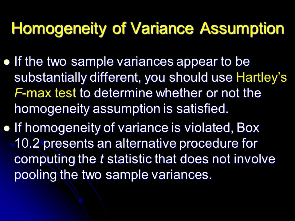 If the two sample variances appear to be substantially different, you should use Hartleys F-max test to determine whether or not the homogeneity assum