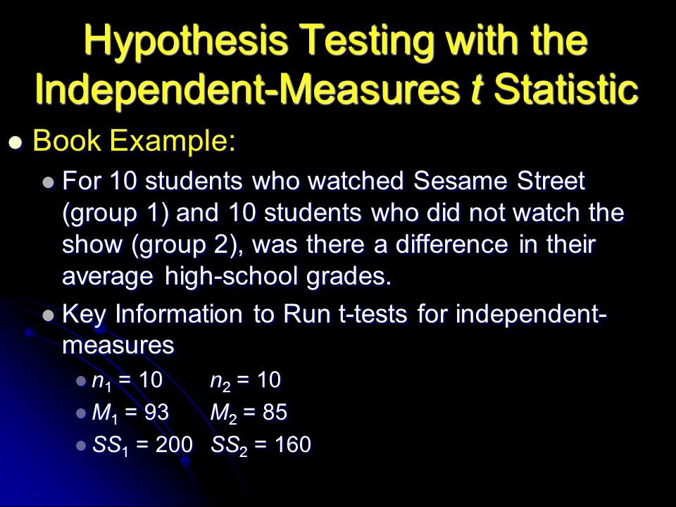 Hypothesis Testing with the Independent-Measures t Statistic Step 1: Step 1: State the hypotheses and select the α level.