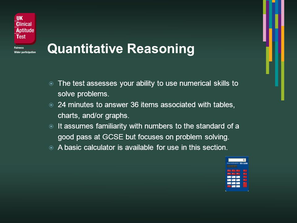 Quantitative Reasoning The test assesses your ability to use numerical skills to solve problems.