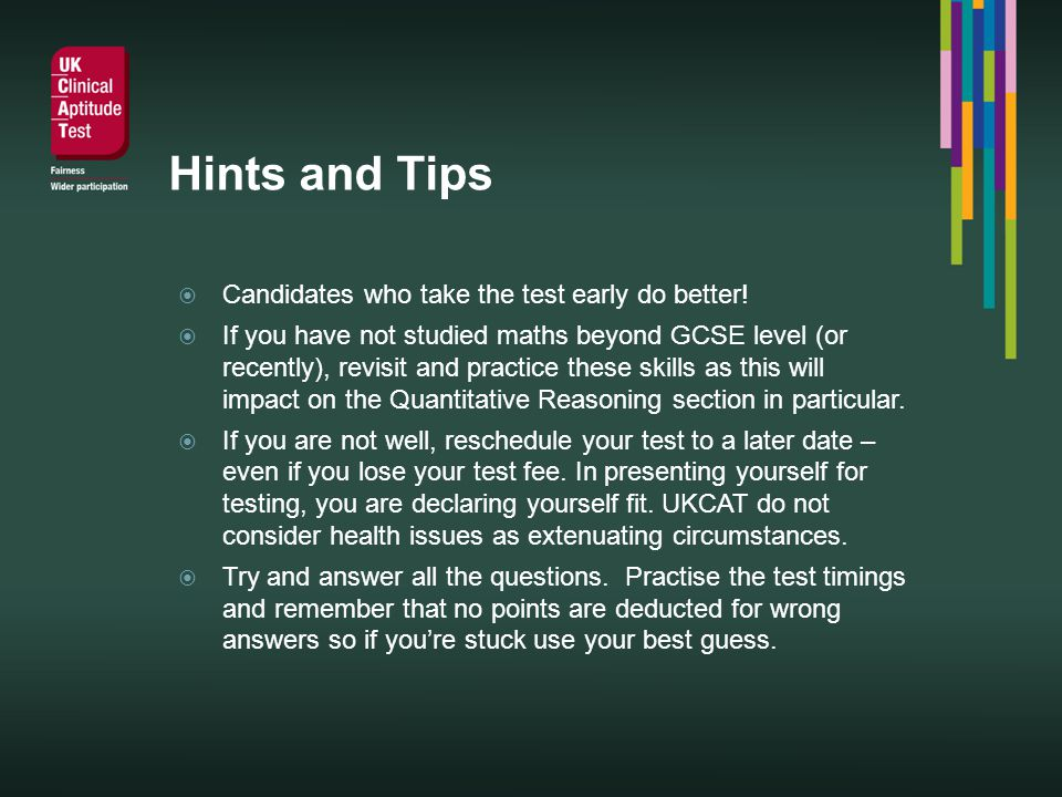 Hints and Tips Candidates who take the test early do better.