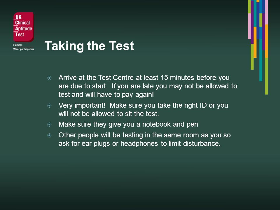 Taking the Test Arrive at the Test Centre at least 15 minutes before you are due to start.