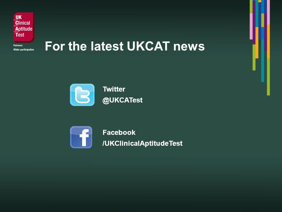For the latest UKCAT news Twitter @UKCATest Facebook /UKClinicalAptitudeTest