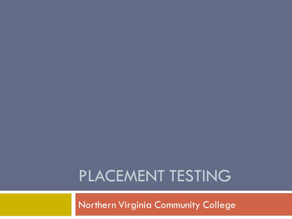 PLACEMENT TESTING Northern Virginia Community College