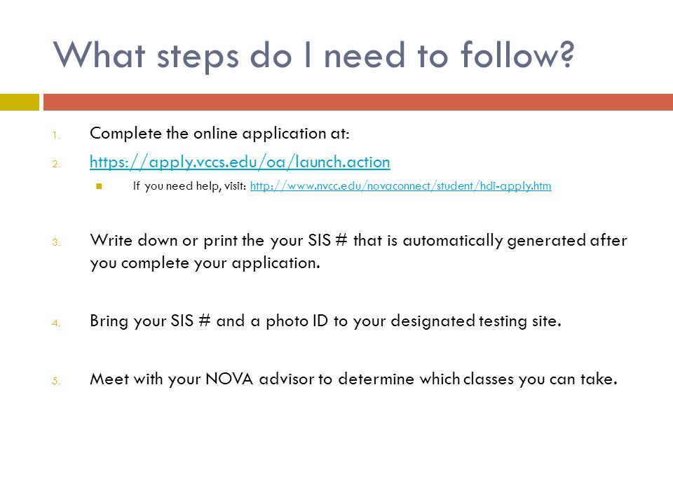 What steps do I need to follow? 1. Complete the online application at: 2. https://apply.vccs.edu/oa/launch.action https://apply.vccs.edu/oa/launch.act