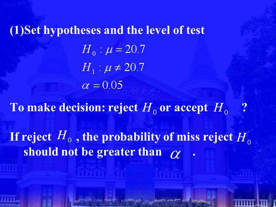 (1)Set hypotheses and the level of test To make decision: reject or accept .