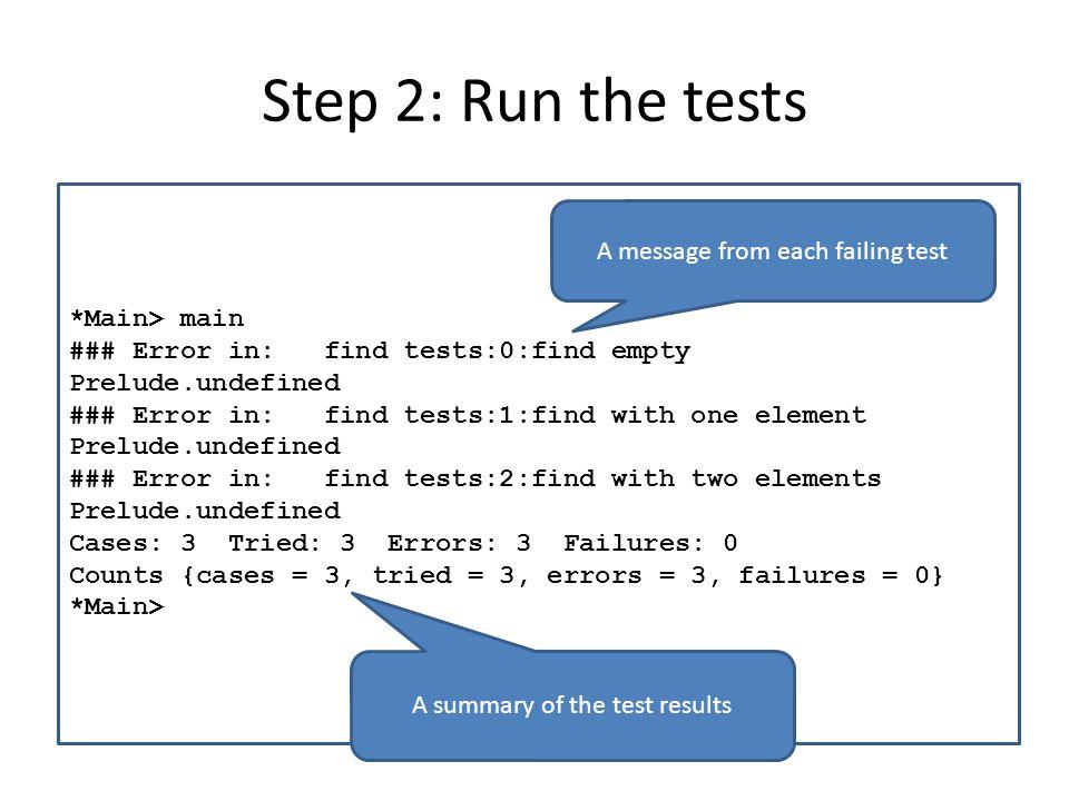 Step 2: Run the tests import Test.HUnit main = runTestTT findTests findTests =