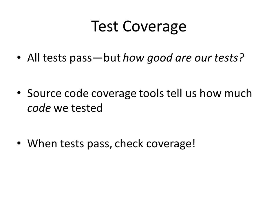Test Coverage All tests passbut how good are our tests.