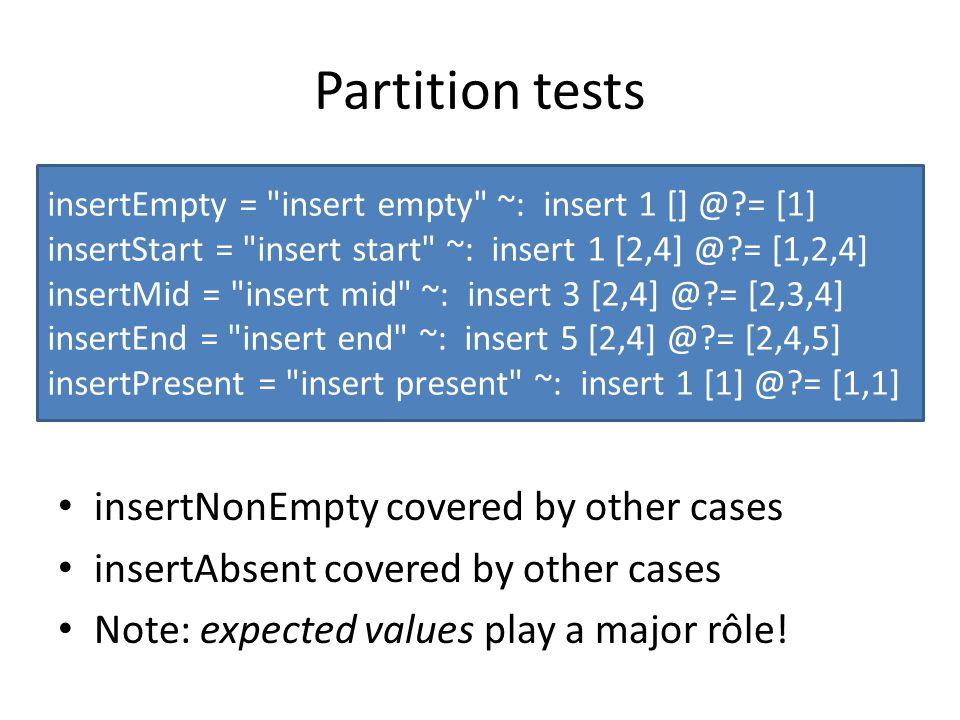 Partition tests insertNonEmpty covered by other cases insertAbsent covered by other cases Note: expected values play a major rôle! insertEmpty =