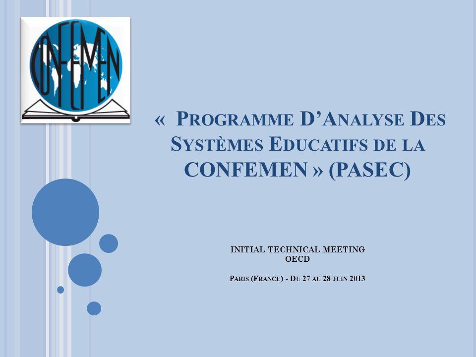« P ROGRAMME DA NALYSE D ES S YSTÈMES E DUCATIFS DE LA CONFEMEN » (PASEC) INITIAL TECHNICAL MEETING OECD P ARIS (F RANCE ) - D U 27 AU 28 JUIN 2013