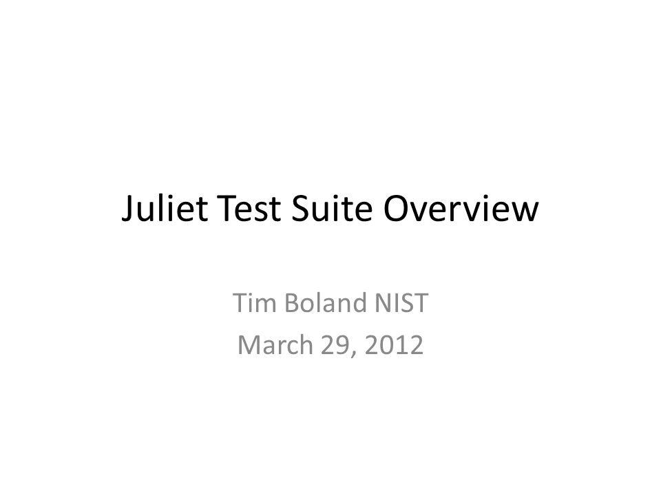 Juliet Test Suite Overview Tim Boland NIST March 29, 2012