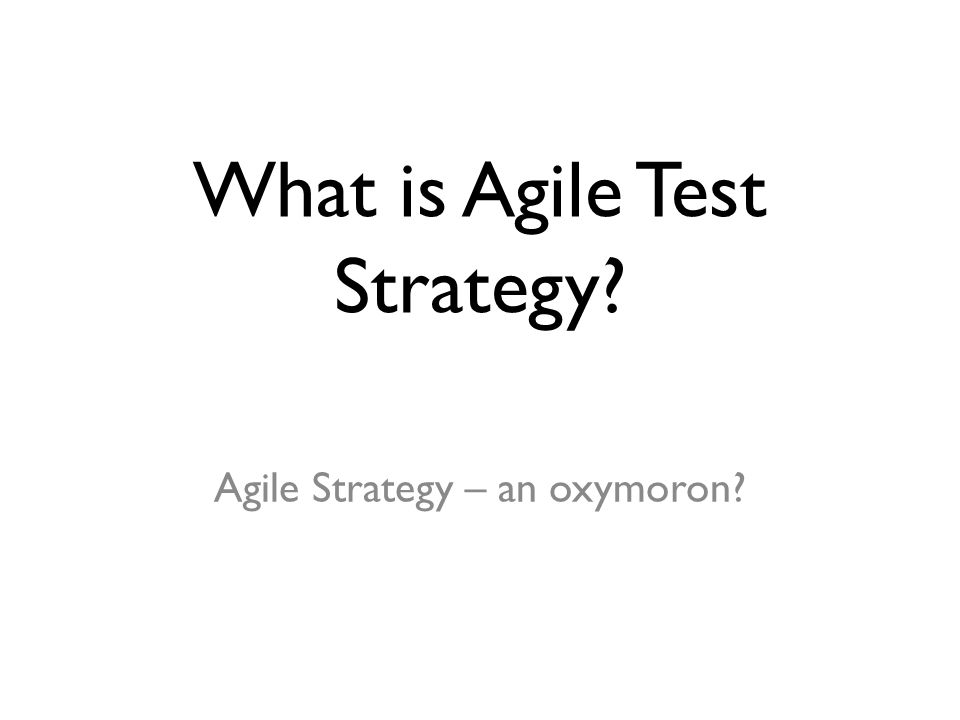 Agile Test Strategy What do we mean by this.