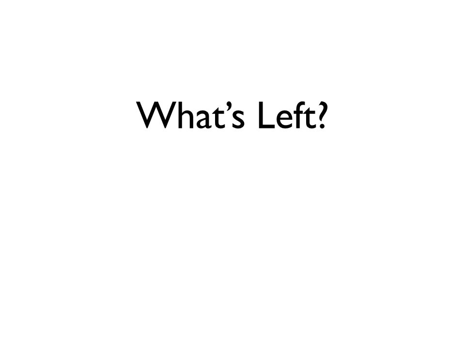 Whats Left?