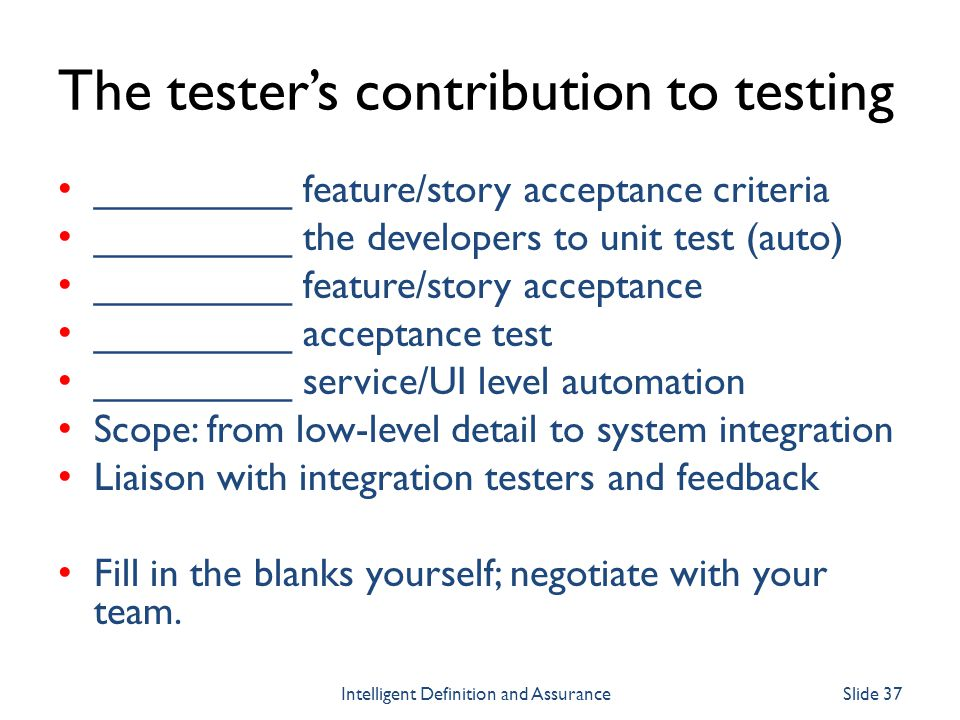 The testers contribution to testing _________ feature/story acceptance criteria _________ the developers to unit test (auto) _________ feature/story a