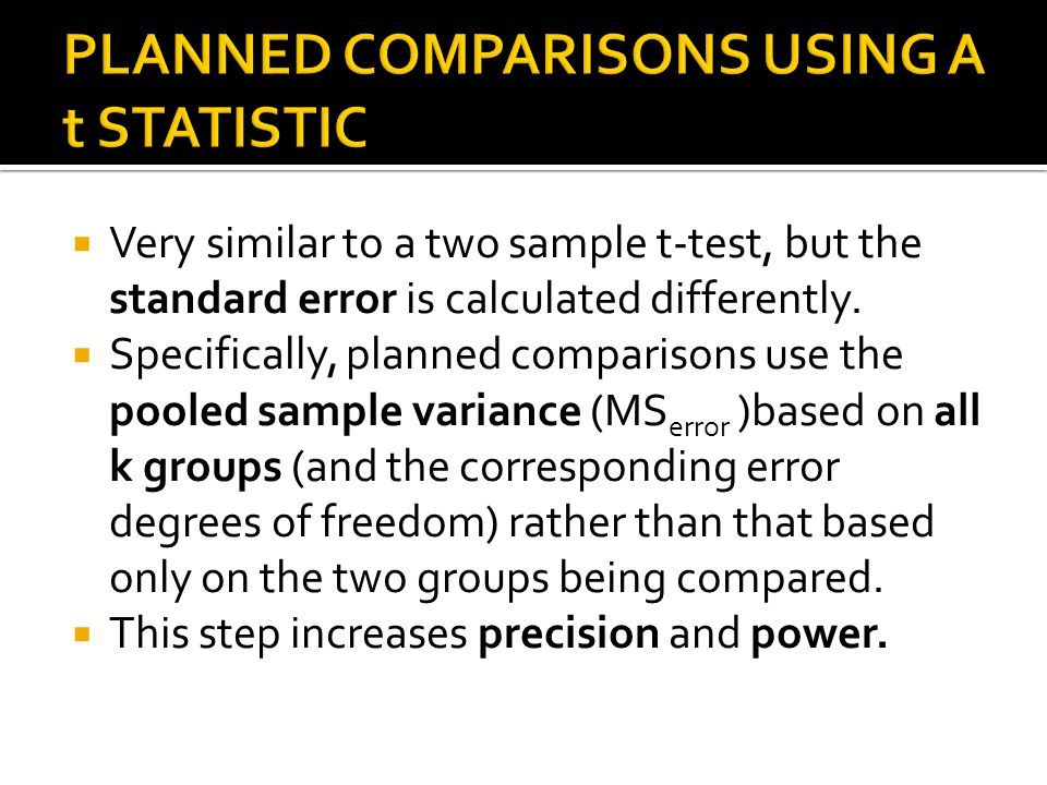Very similar to a two sample t-test, but the standard error is calculated differently. Specifically, planned comparisons use the pooled sample varianc