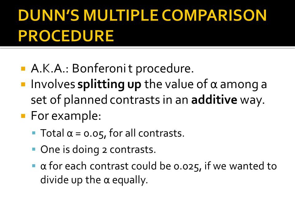 A.K.A.: Bonferoni t procedure. Involves splitting up the value of α among a set of planned contrasts in an additive way. For example: Total α = 0.05,