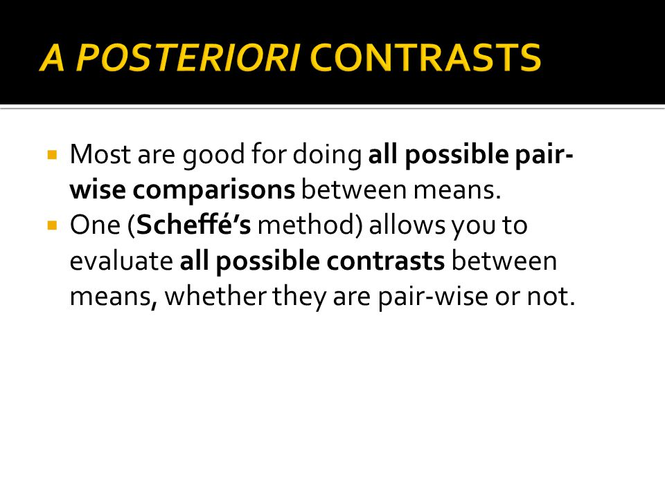 Most are good for doing all possible pair- wise comparisons between means. One (Scheffés method) allows you to evaluate all possible contrasts between