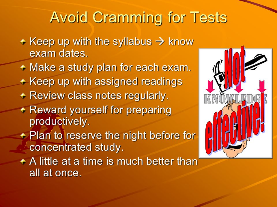 But If You Have No Choice, Cram Strategically Ideas for last-minute concentrated study: Clear the decks: no distractions.