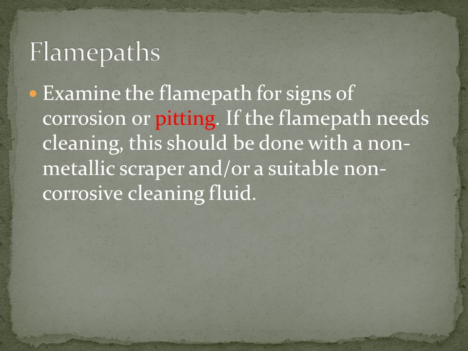 Examine the flamepath for signs of corrosion or pitting.