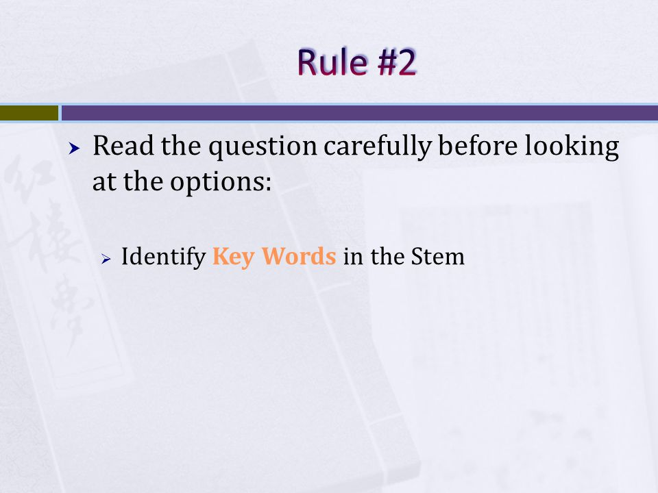 Read the question carefully before looking at the options: Identify Key Words in the Stem