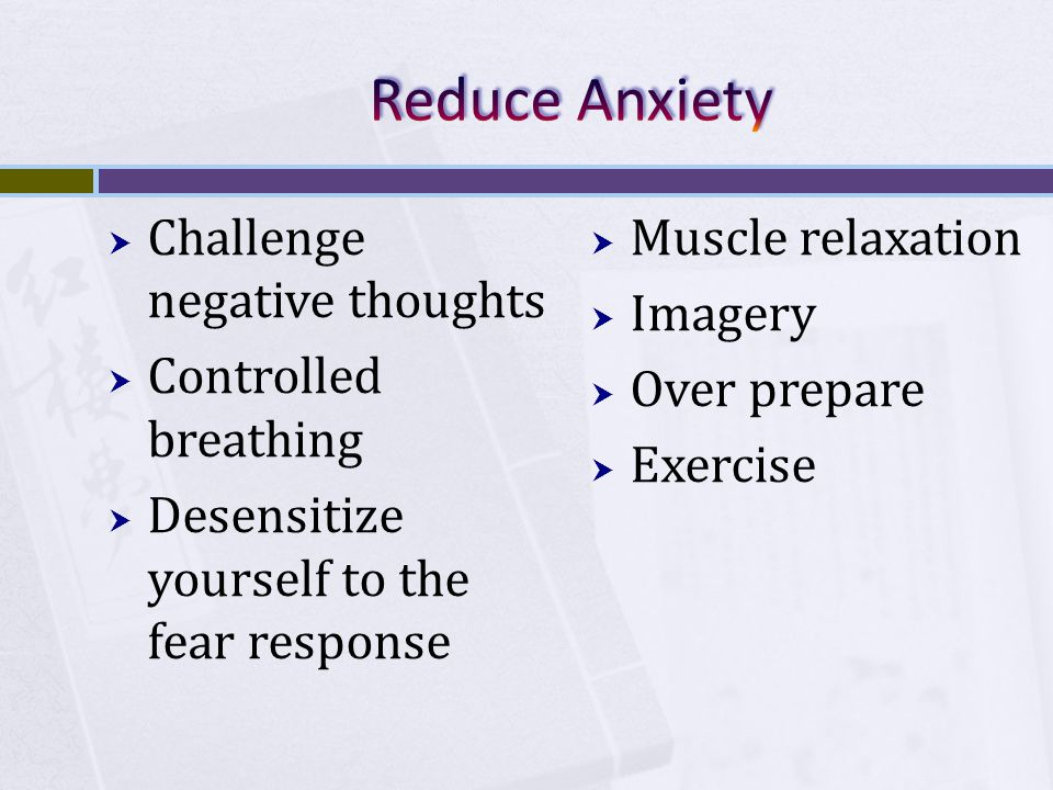 Challenge negative thoughts Controlled breathing Desensitize yourself to the fear response Muscle relaxation Imagery Over prepare Exercise