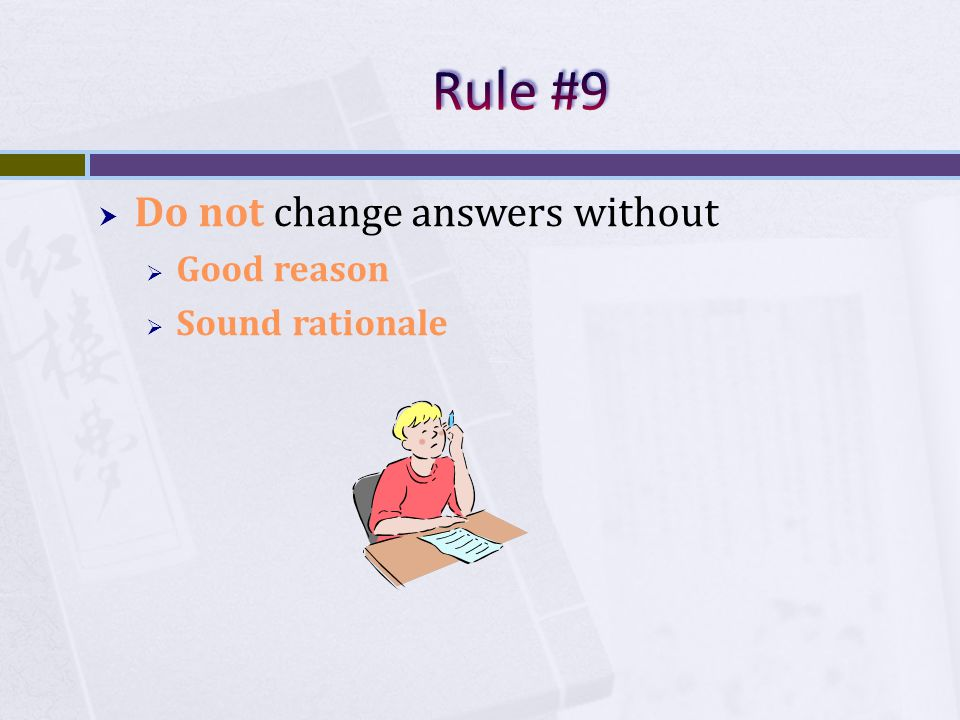 Do not change answers without Good reason Sound rationale