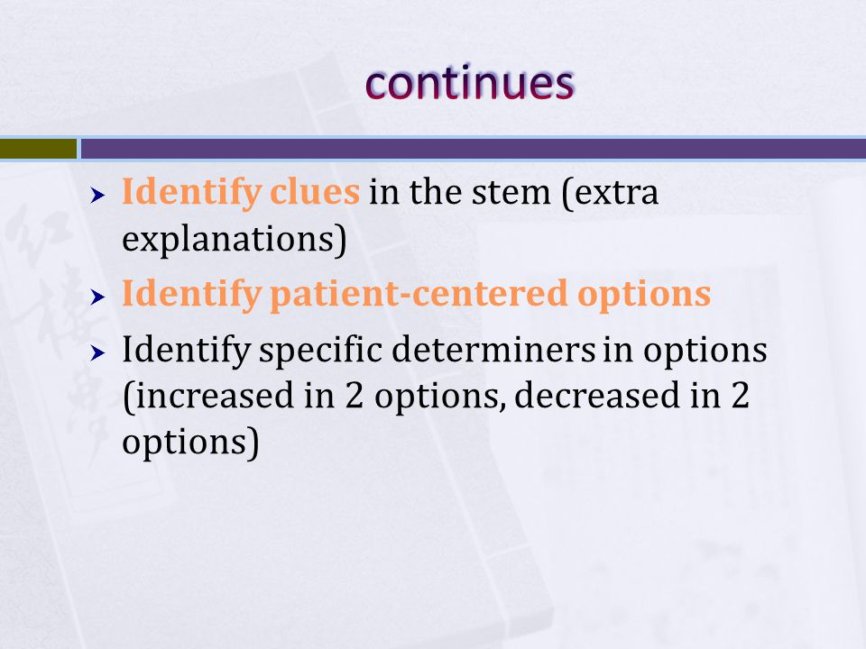 Identify clues in the stem (extra explanations) Identify patient-centered options Identify specific determiners in options (increased in 2 options, decreased in 2 options)