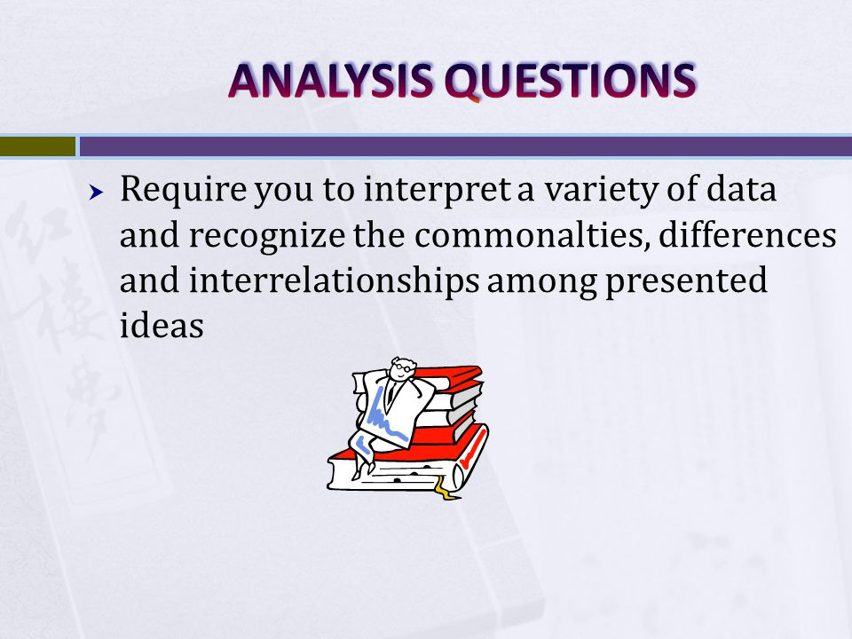 Require you to interpret a variety of data and recognize the commonalties, differences and interrelationships among presented ideas