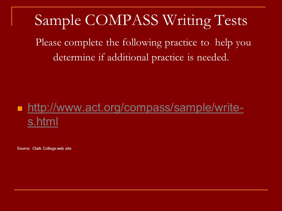 Sample COMPASS Writing Tests Please complete the following practice to help you determine if additional practice is needed.
