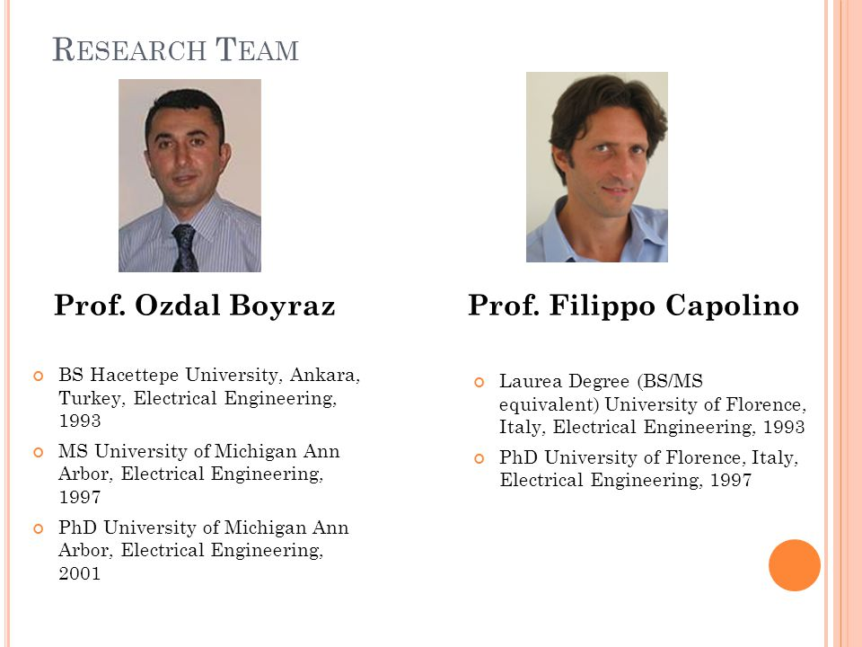 R ESEARCH T EAM Prof. Ozdal BoyrazProf. Filippo Capolino BS Hacettepe University, Ankara, Turkey, Electrical Engineering, 1993 MS University of Michig