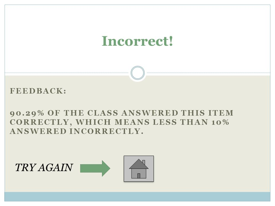 FEEDBACK: 90.29% OF THE CLASS ANSWERED THIS ITEM CORRECTLY, WHICH MEANS LESS THAN 10% ANSWERED INCORRECTLY.