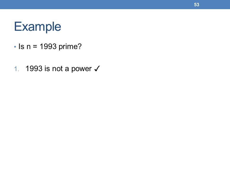 Example Is n = 1993 prime? 1. 1993 is not a power 53