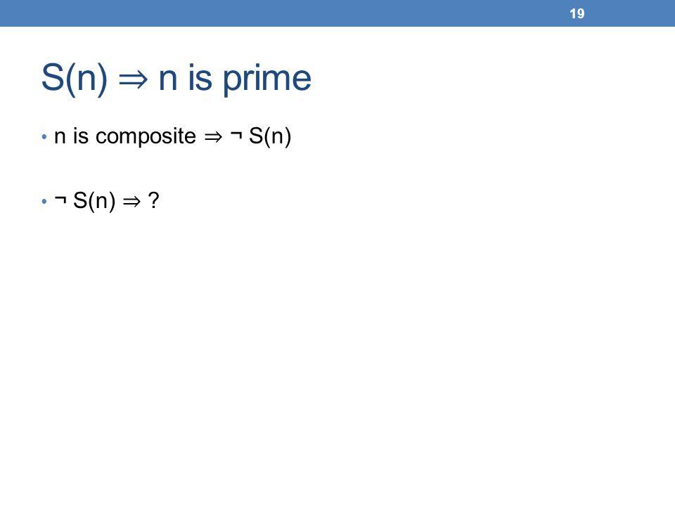S(n) n is prime n is composite ¬ S(n) ¬ S(n) ? 19