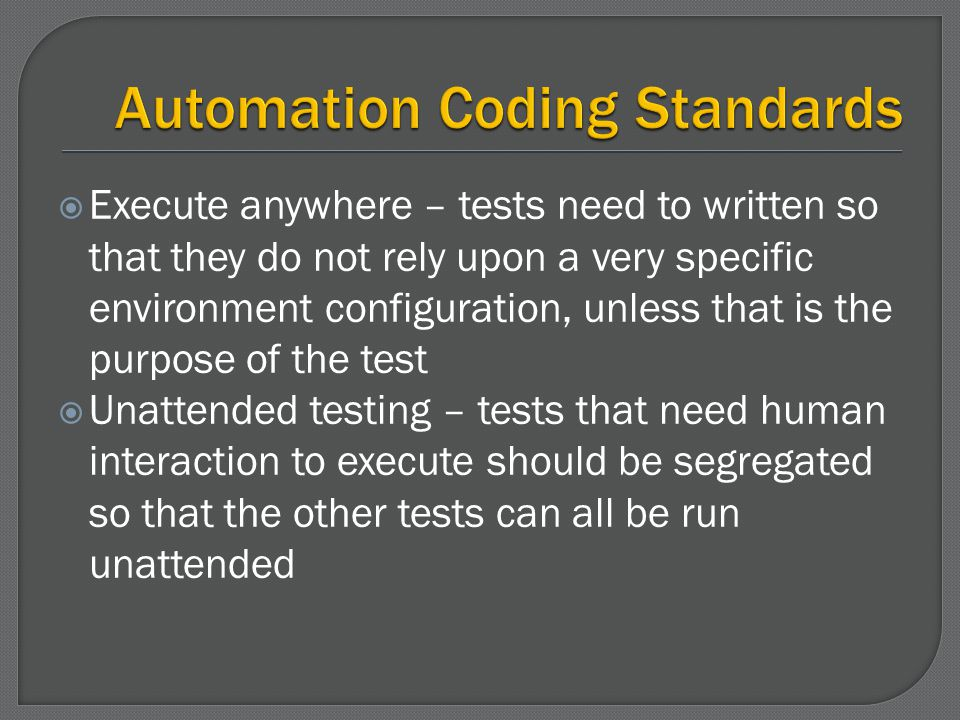 Execute anywhere – tests need to written so that they do not rely upon a very specific environment configuration, unless that is the purpose of the te