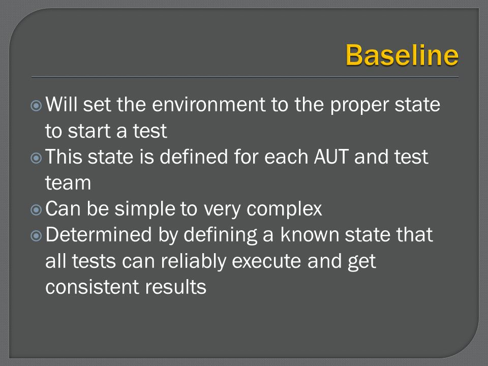 Will set the environment to the proper state to start a test This state is defined for each AUT and test team Can be simple to very complex Determined