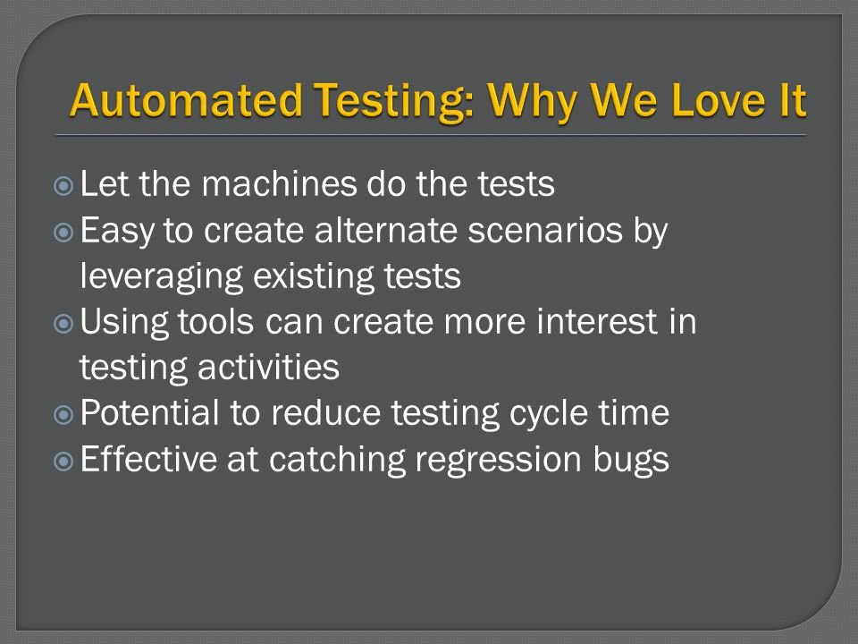 Let the machines do the tests Easy to create alternate scenarios by leveraging existing tests Using tools can create more interest in testing activiti