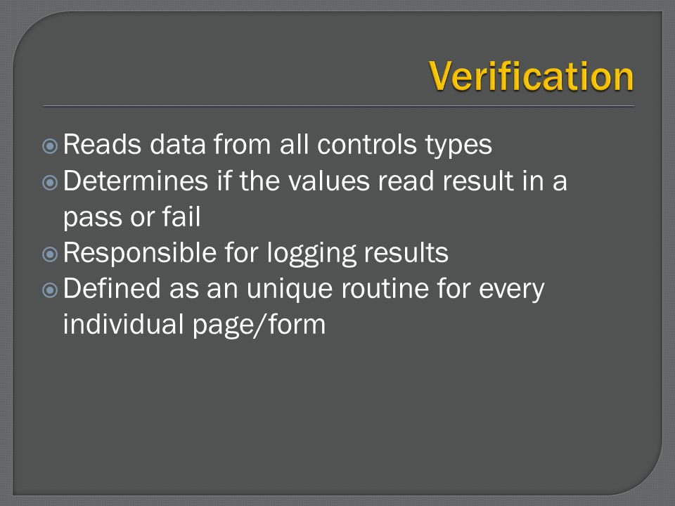 Reads data from all controls types Determines if the values read result in a pass or fail Responsible for logging results Defined as an unique routine