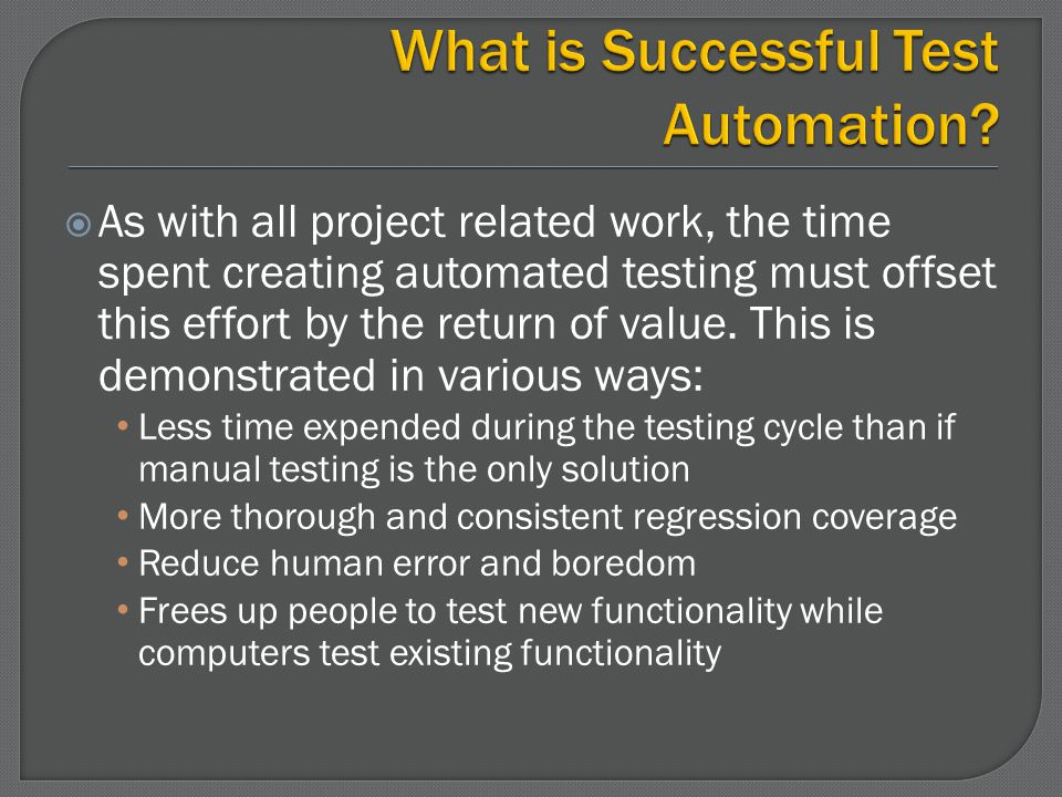 Strategy – start simple and work towards a more complete and complex solution Timing – start using tests as soon as they are written, Do not wait for a completed suite Buy-in – Demonstrate to others that each test does exactly what it is intended to so that there is confidence in results Traceability – Each automated test must trace back to a specific automated test