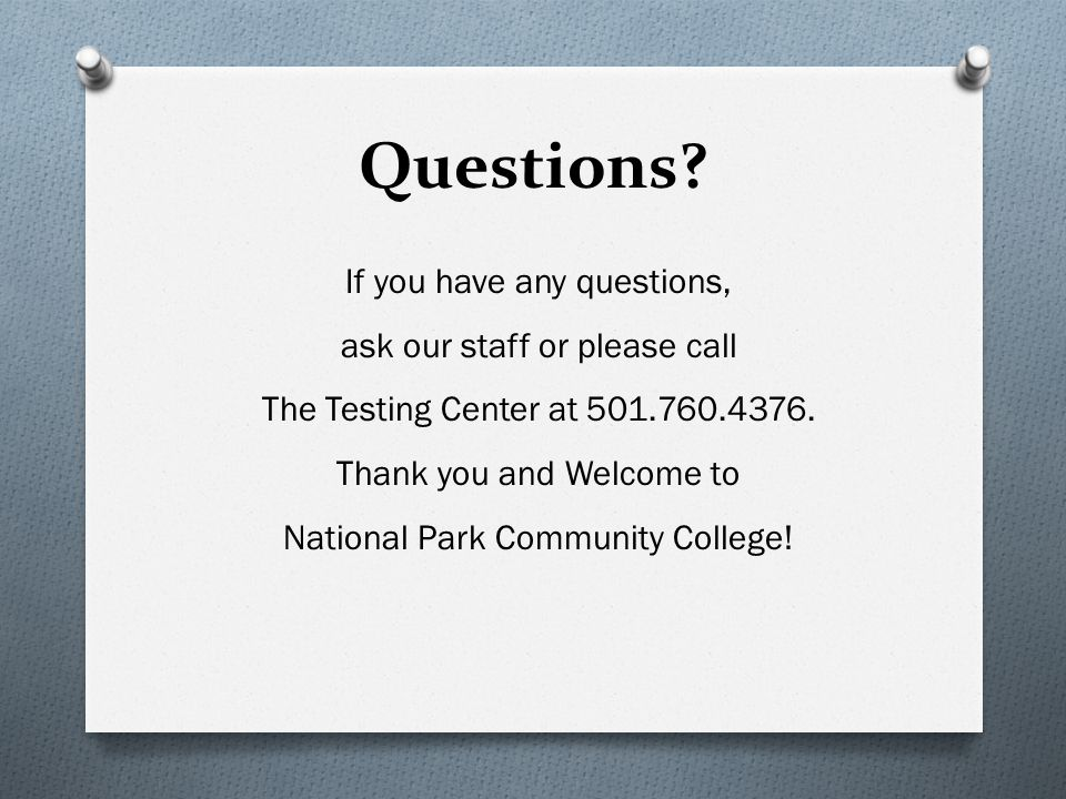 Questions? If you have any questions, ask our staff or please call The Testing Center at 501.760.4376. Thank you and Welcome to National Park Communit