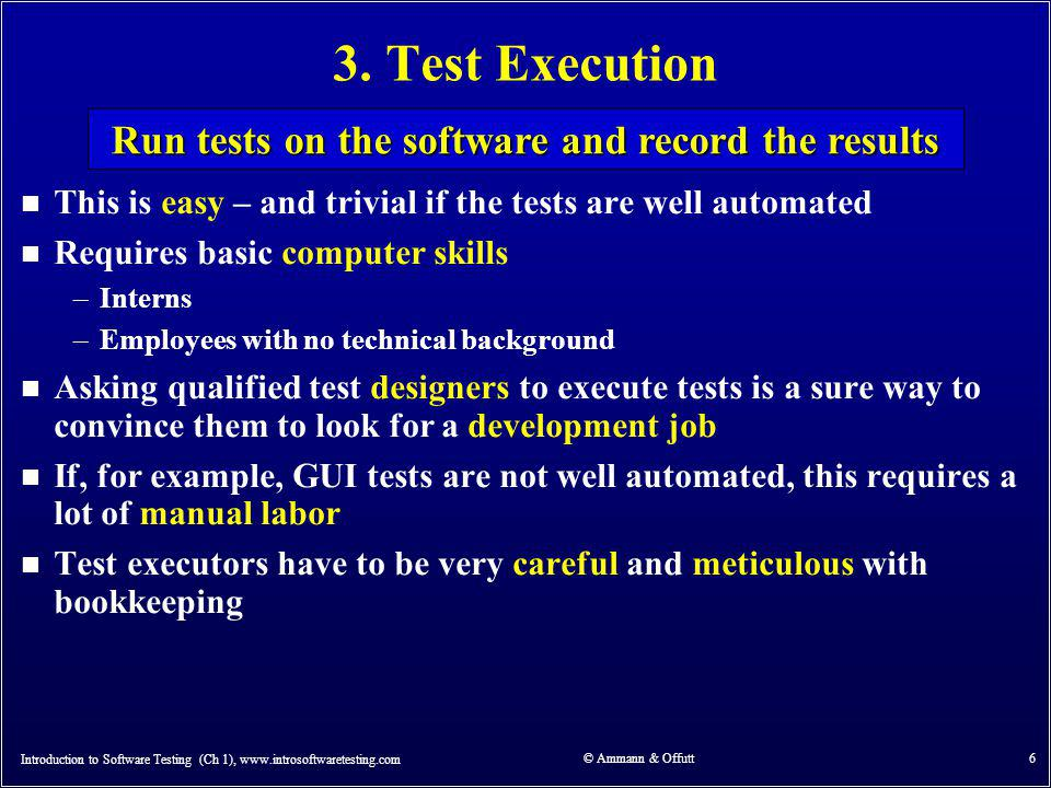 3. Test Execution n This is easy – and trivial if the tests are well automated n Requires basic computer skills –Interns –Employees with no technical