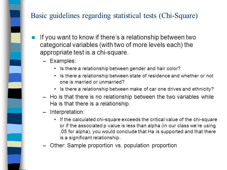 Basic guidelines regarding statistical tests (Chi-Square) If you want to know if theres a relationship between two categorical variables (with two of